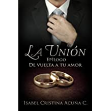 La Unión: Epilogo De Vuelta a tu Amor: Volume 2