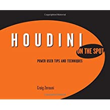 Houdini On the Spot: Time-Saving Tips and Shortcuts from the Pros