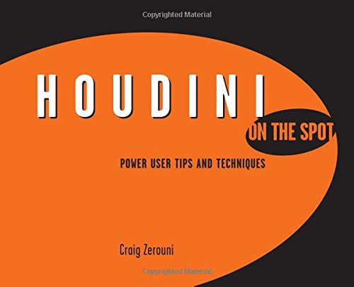 Houdini On the Spot: Time-Saving Tips and Shortcuts from the Pros: Power User Tips and Techniques (On the Spot {Series}) por Craig Zerouni