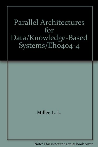 Parallel Architectures for Data/Knowledge-Based Systems/Eh0404-4 -