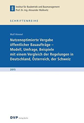 Nutzungsoptimierte Vergabe öffentlicher Bauaufträge - Modell, Umfrage, Beispiele mit einem Vergleich der Regelungen in Deutschland, Österreich, der Schweiz -