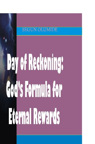 Day of Reckoning: God's Formula for Eternal Rewards. How Will the Lord Reward Us on That Day?