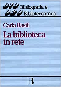 La biblioteca in rete. Strategie e servizi nella società dell'informazione (Bibliografia e biblioteconomia) por Carla Basili