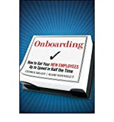 [Onboarding: How to Get Your New Employees Up to Speed in Half the Time] [by: George B. Bradt]