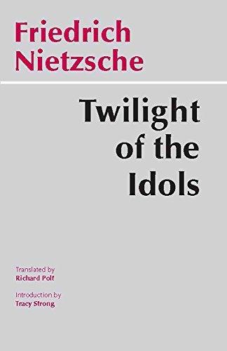Twilight of the Idols (Hackett Classics) by Friedrich Nietzsche (1997-06-01)