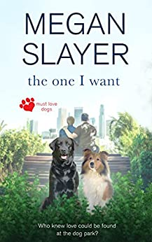 The One I Want (Must Love Dogs Book 1) (English Edition) von [Slayer, Megan]