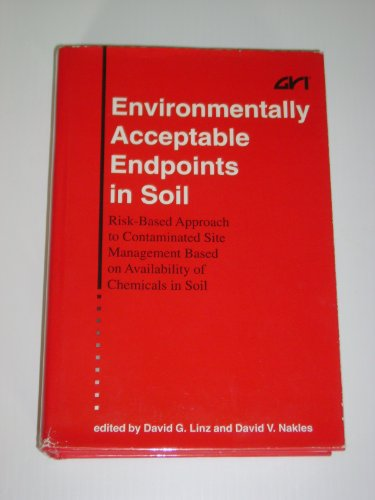 Descargar Libro Environmentally Acceptable Endpoints in Soil: Risk-Based Approach to Contaminated Site Management Based on Availability of Chemicals in Soil de David G. Linz
