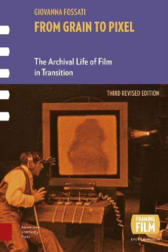 From Grain to Pixel: The Archival Life of Film in Transition, Third Revised Edition (Framing Film)