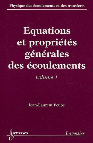 Physique des écoulements et des transferts : Volume 1, Equations et propriétés générales des écoulements
