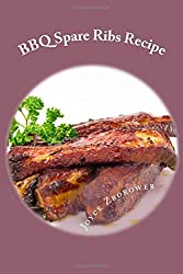BBQ Spare Ribs Recipe: Succulent, Fall Off the Bone With Homemade Honey BBQ Sauce (Short Report - 20 Pages) (Food and Nutrition Series) by Joyce Zborower (2015-08-08)