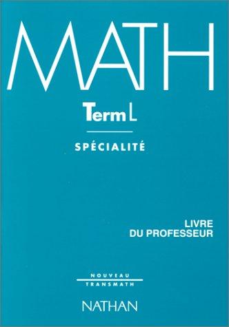 MATHEMATIQUES TERMINALE L. Enseignement de spécialité, Livre du professeur par Collectif