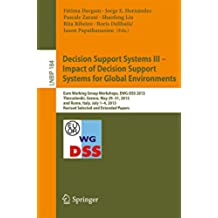 Decision Support Systems III - Impact of Decision Support Systems for Global Environments: Euro Working Group Workshops, EWG-DSS 2013, Thessaloniki, Greece, ... Notes in Business Information Processing)