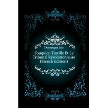 Fouquier-Tinville Et Le Tribunal Révolutionnaire (French Edition)