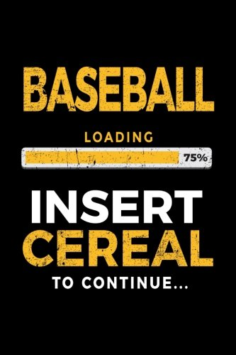 Baseball Loading 75% Insert Cereal To Continue: Baseball Notebook Journal