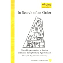 In Search of an Order: Mutual Representations in Sweden & Russia During the Early Age of Reason: Mutual Representations in Sweden and Russia During ... Reason (Sodertorn Academic Studies, Band 19)