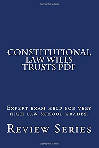 Constitutional Law Wills Trusts PDF: Expert exam help for very high law school grades.