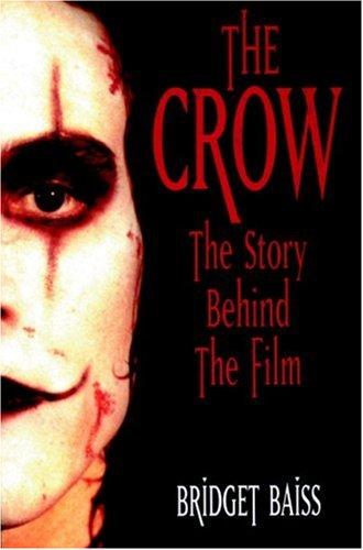 Crow: The Story Behind the Film por Bridget Baiss