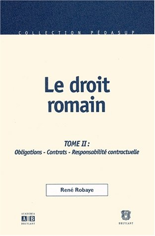 Le droit romain. Tome 2, Obligations, Contrats, Responsabilit contractuelle, 2me dition
