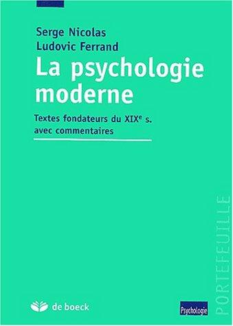 La psychologie moderne. Textes fondateurs du XIXème siècle avec commentaires