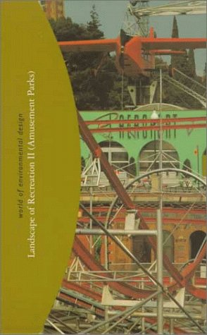 Landscape of recreation II (world of environmental design : (amusementparks  (6): Amusement Parks II