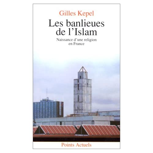 Les Banlieues de l'Islam. Naissance d'une religion en France