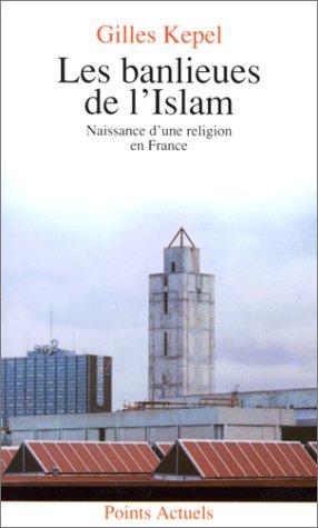 Les Banlieues de l'Islam. Naissance d'une religion en France par Gilles Kepel