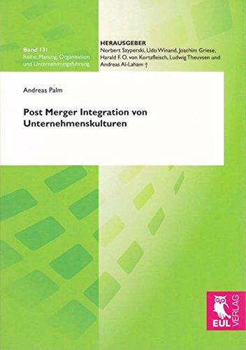 Post Merger Integration von Unternehmenskulturen: Interkulturelles Integrationskonzept unter besonderer Berücksichtigung einer ganzheitlichen ... Organisation und Unternehmungsführung)