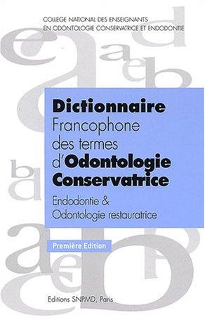 Dictionnaire des termes d'odontologie conservatrice : Endodontie & odontologie restauratrice