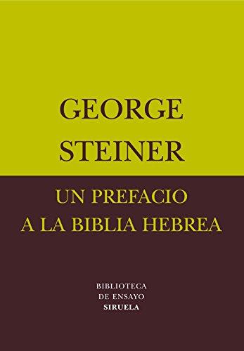 Un prefacio a la biblia hebrea (Biblioteca de Ensayo / Serie menor nº 22) por George Steiner