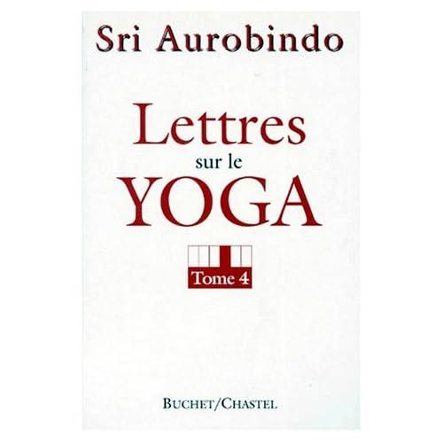 Lettres sur le yoga : Tome 4