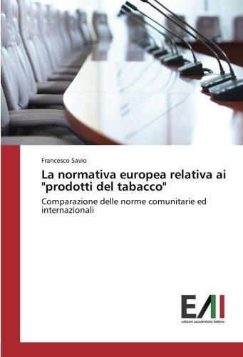 """La normativa europea relativa ai """"prodotti del tabacco"""": Comparazione delle norme comunitarie ed internazionali"""