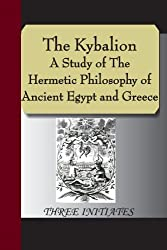 The Kybalion - A Study of The Hermetic Philosophy of Ancient Egypt and Greece by Three Initiates (2007-07-18)