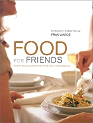 Food for Friends: Simply Delicious Menus for Easy Entertaining