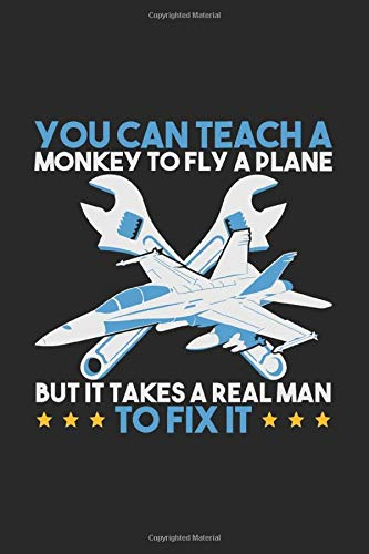 You Can Teach A Monkey to Fly But It Takes Realman To Fix It: 120 Pages I 6x9 I Monthly Planner I Funny Aircraft Mechanic & Aerospace Engineer Gifts