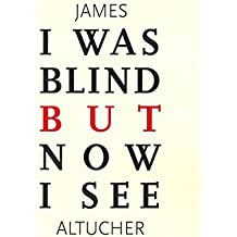 [(I Was Blind But Now I See : Time to Be Happy)] [By (author) James Altucher] published on (September, 2011)