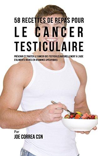 Couverture du livre 58 Recettes de Repas pour le cancer testiculaire: Prévenir et traiter le cancer des testicules naturellement à l'aide d'aliments riches en vitamines spécifiques
