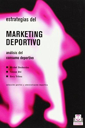 ESTRATEGIAS DEL MARKETING DEPORTIVO. Análisis del consumo deportivo (Deportes) por Michel Desbordes