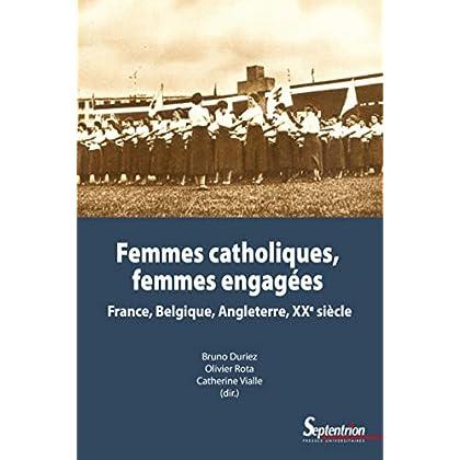 Femmes catholiques, femmes engagées: France, Belgique, Angleterre, XXe siècle