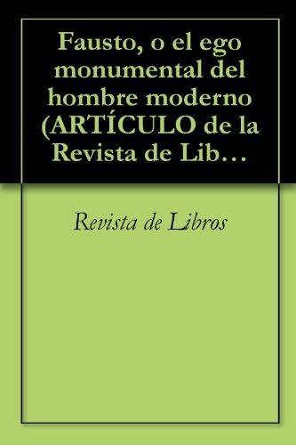 Fausto, o el ego monumental del hombre moderno (ARTÍCULO de la Revista de Libros) por Revista de Libros