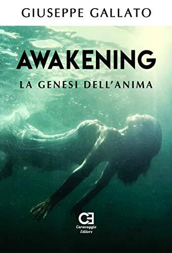 Awakening - La genesi dell'anima di [Giuseppe Gallato]