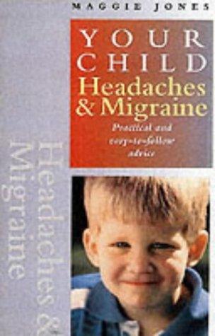 Headaches and Migraine: Practical and Easy-to-follow Advice (Your Child)