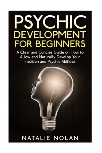Psychic Development for Beginners: A Clear and