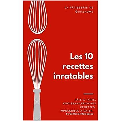 La pâtisserie de Guillaume 10 Recettes Inratables