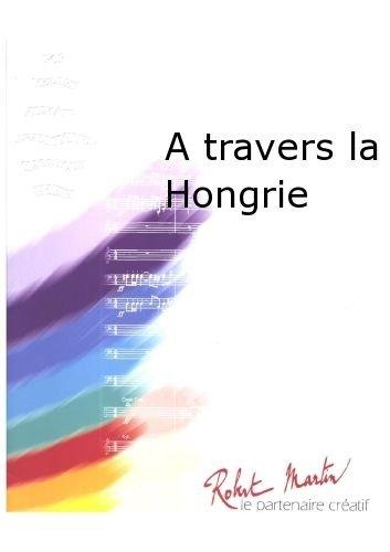 PARTITIONS CLASSIQUE ROBERT MARTIN MENICHETTI   A TRAVERS LA HONGRIE ENSEMBLE VENTS