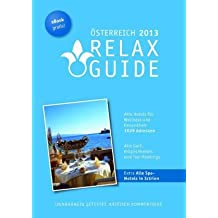RELAX Guide Österreich 2013 Der kritische Wellness- und Gesundheitshotelführer Plus: Wellness in Istrien kritisch getestet GRATIS: eBook: Der ... Tests, Gourmet Hotels GRATIS: eBook