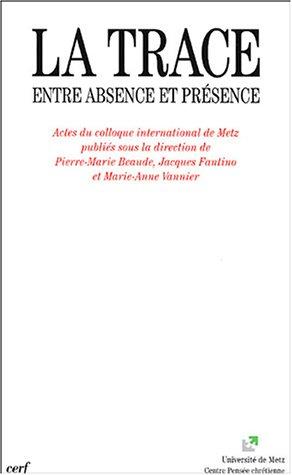 La trace : Entre absence et présence, actes du colloque international de Metz