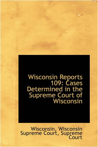 Wisconsin Reports 109: Cases Determined in the Supreme Court of Wisconsin