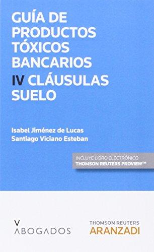 Guía De Productos Tóxicos Bancarios Iv. Cláusulas Suelo (Monografía)