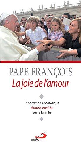 La joie de l'amour : Exhortation apostolique Amoris Laetitia sur la famille