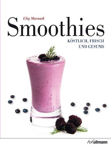 Download Smoothies: Köstlich, frisch und gesund (Beliebte Köstlichkeiten)